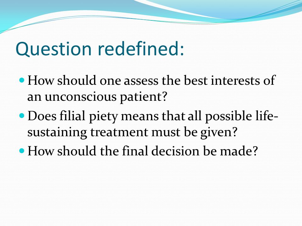 Question redefined: How should one assess the best interests of an unconscious patient.