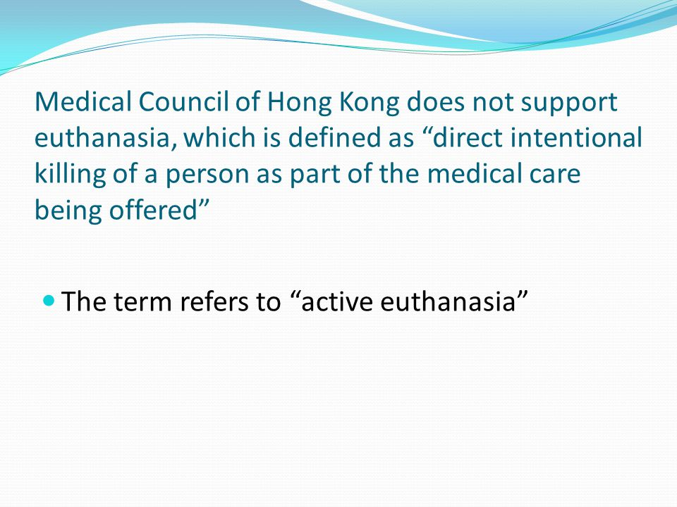 One says Euthanasia is legalized in the Netherlands and Belgium The term refers to voluntary active euthanasia