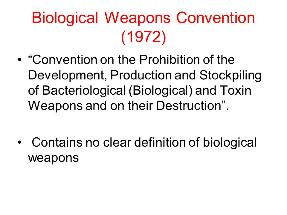 Biological Weapons Convention (1972) Convention on the Prohibition of the Development, Production and Stockpiling of Bacteriological (Biological) and Toxin Weapons and on their Destruction .