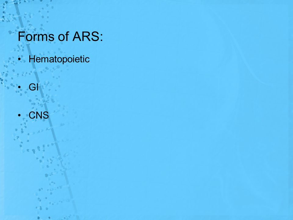 Forms of ARS: Hematopoietic GI CNS