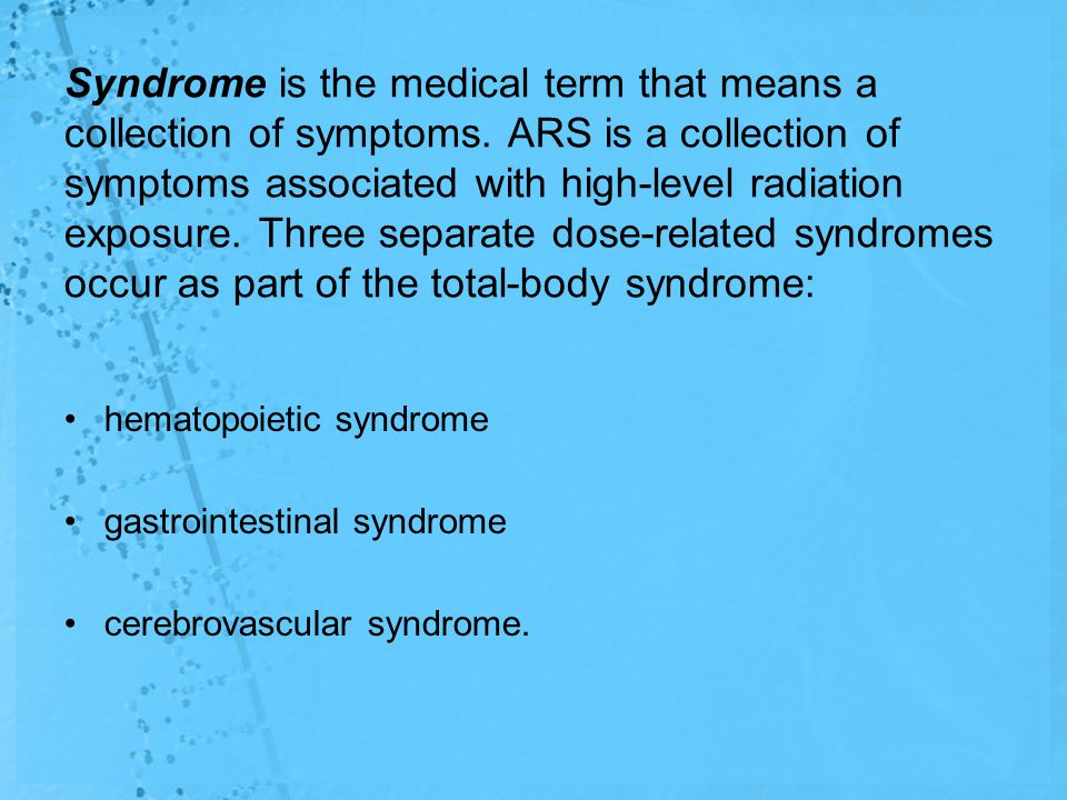 Syndrome is the medical term that means a collection of symptoms.