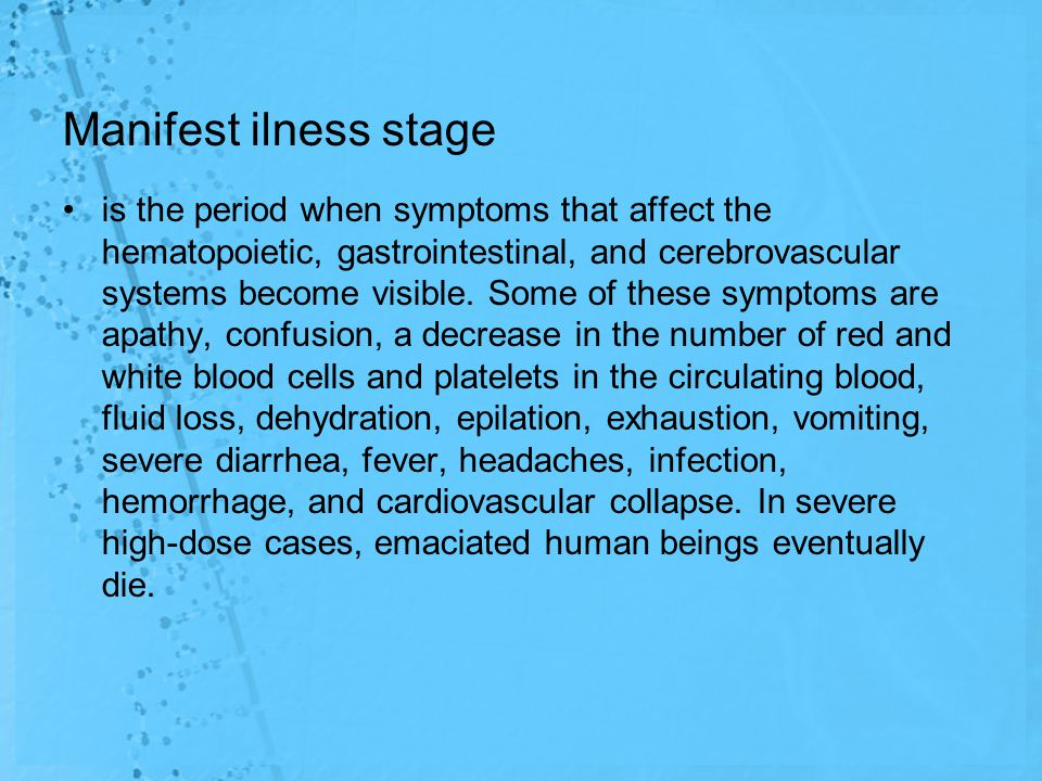 Manifest ilness stage is the period when symptoms that affect the hematopoietic, gastrointestinal, and cerebrovascular systems become visible.