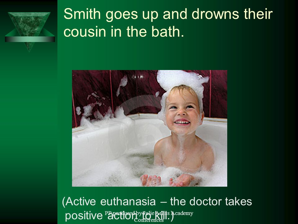 PP produced by Julie Arliss Academy Conferences Smith goes up and drowns their cousin in the bath.