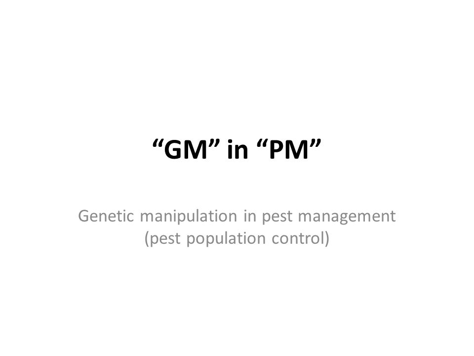 GM in PM Genetic manipulation in pest management (pest population control)