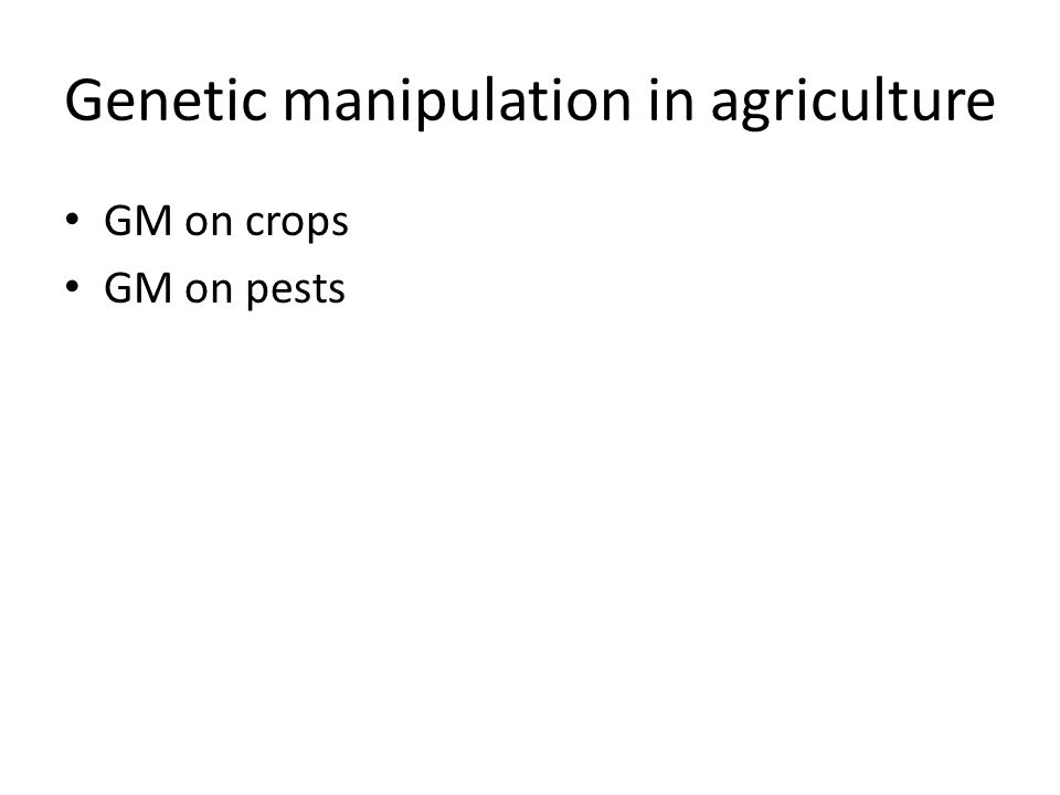 Genetic manipulation in agriculture GM on crops GM on pests