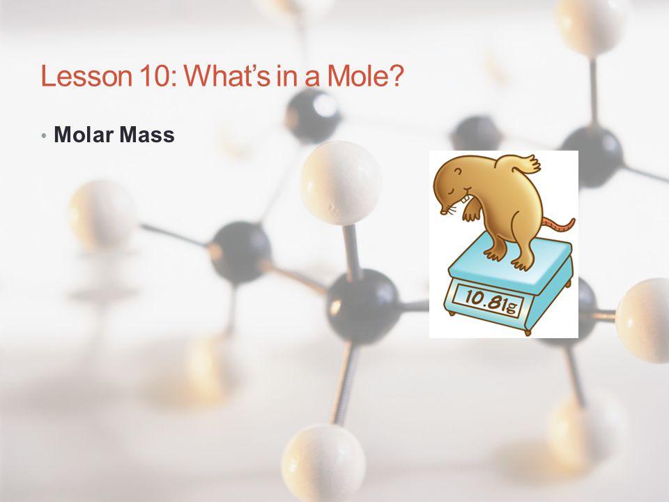 Lesson 10: What's in a Mole? Molar Mass