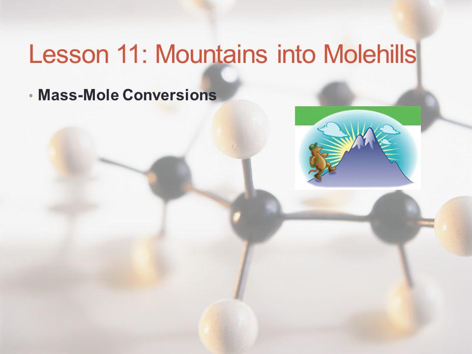 Lesson 11: Mountains into Molehills Mass-Mole Conversions