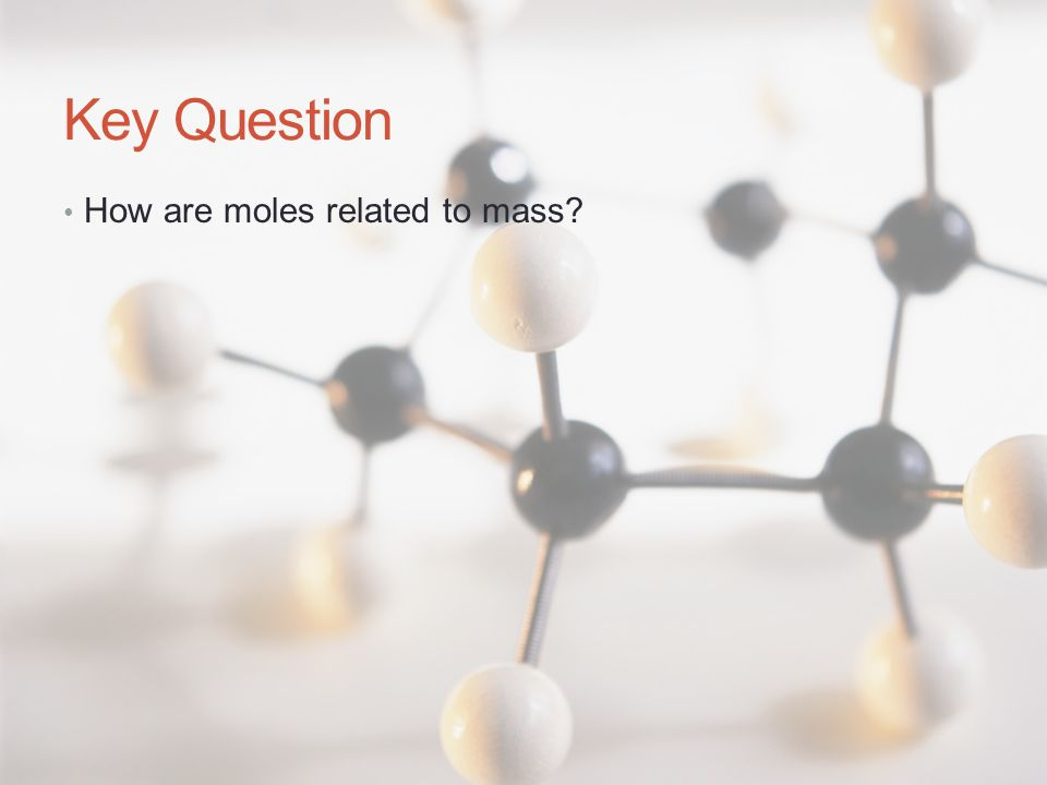 Key Question How are moles related to mass?
