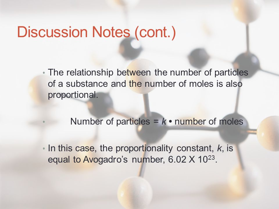 Discussion Notes (cont.) The relationship between the number of particles of a substance and the number of moles is also proportional. Number of parti