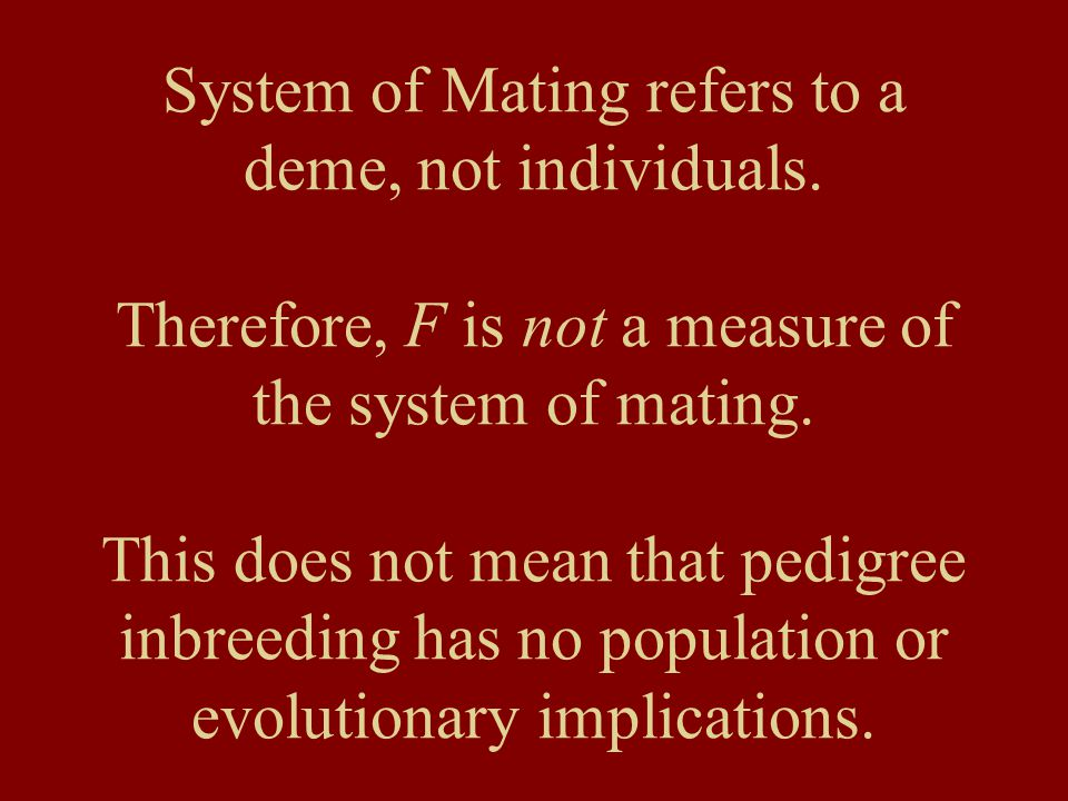 System of Mating refers to a deme, not individuals.