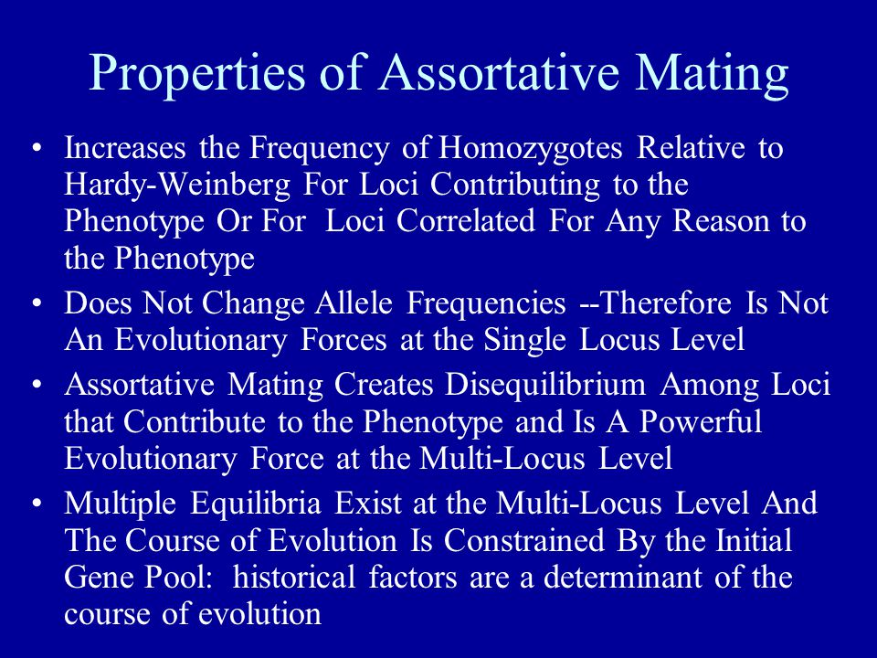 Properties of Assortative Mating Increases the Frequency of Homozygotes Relative to Hardy-Weinberg For Loci Contributing to the Phenotype Or For Loci