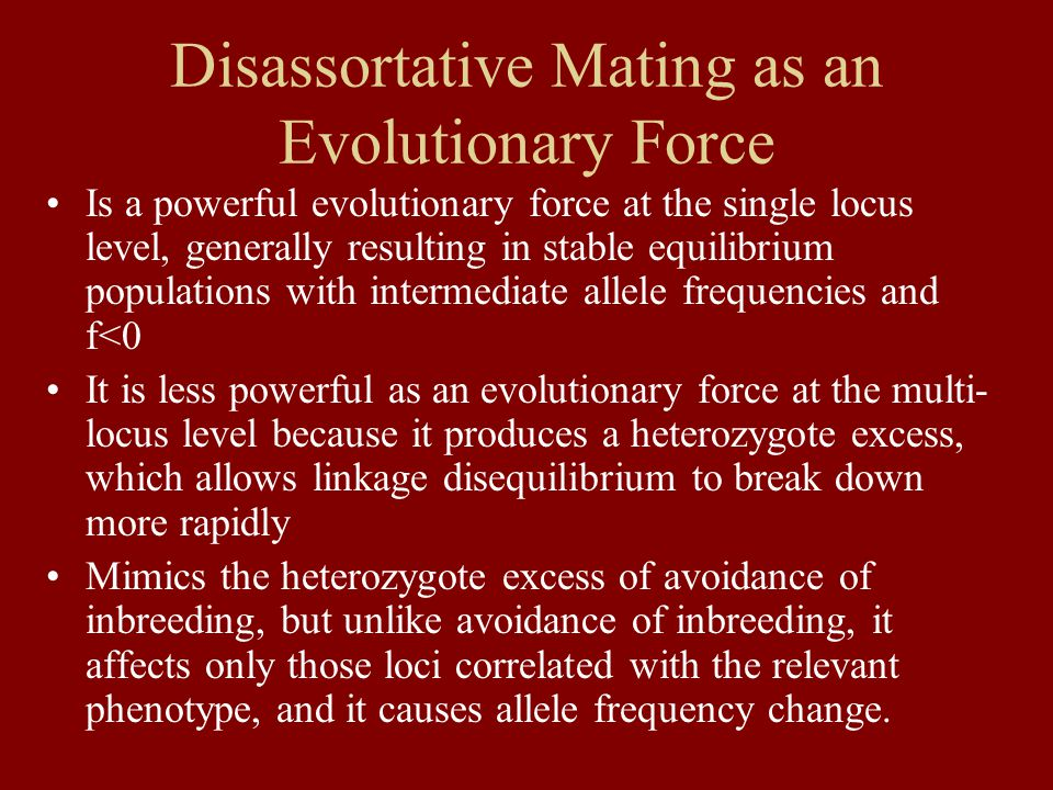 Disassortative Mating as an Evolutionary Force Is a powerful evolutionary force at the single locus level, generally resulting in stable equilibrium p
