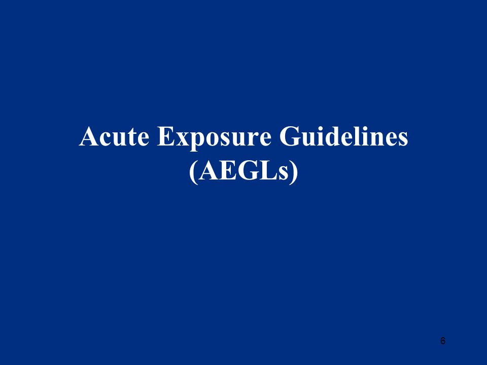 6 Acute Exposure Guidelines (AEGLs)