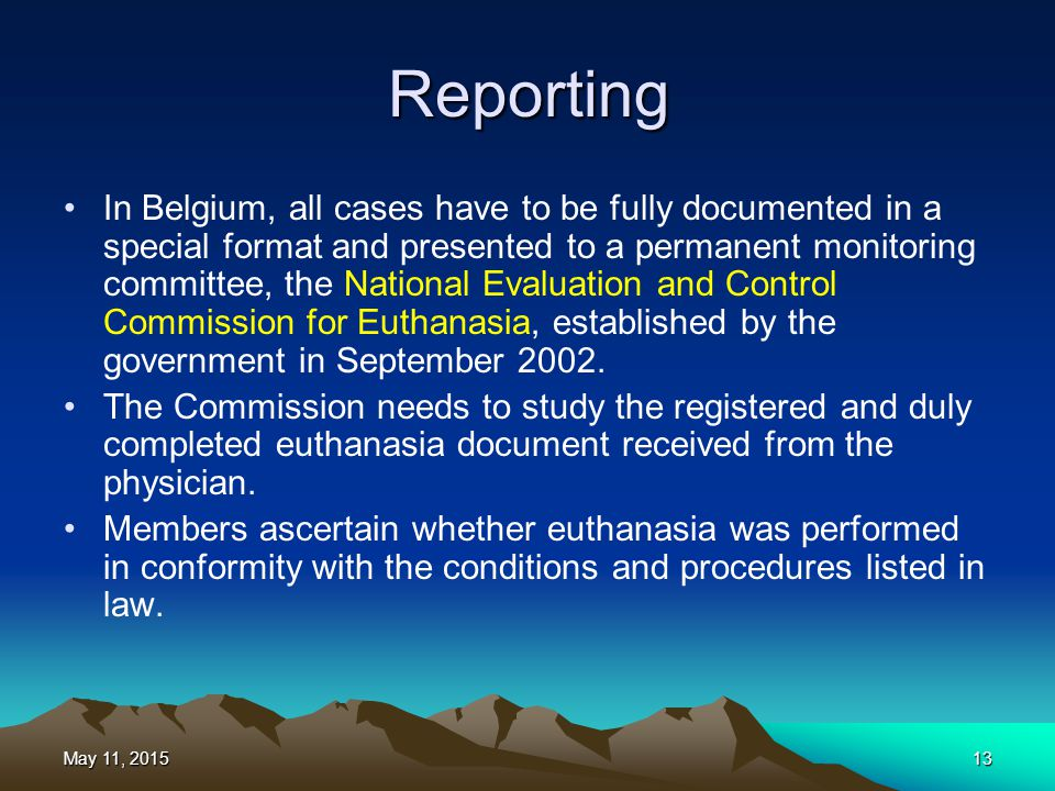 Reporting In Belgium, all cases have to be fully documented in a special format and presented to a permanent monitoring committee, the National Evalua