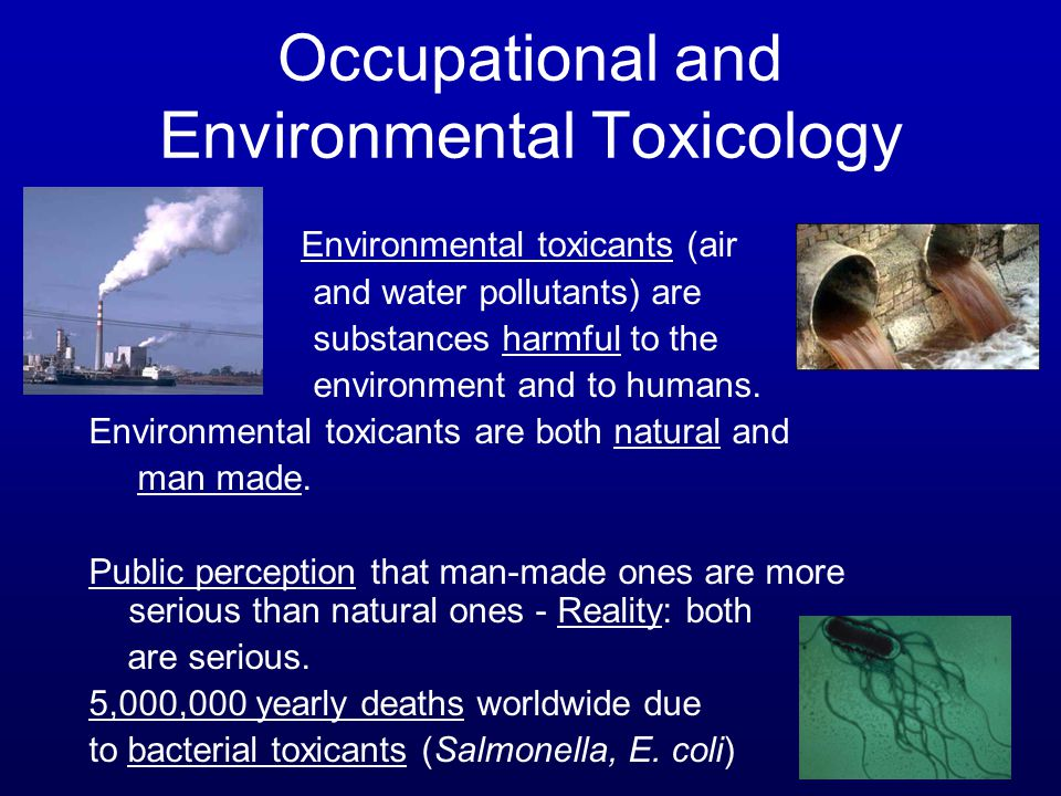 Environmental toxicants (air and water pollutants) are substances harmful to the environment and to humans. Environmental toxicants are both natural a