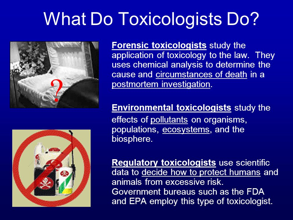 What Do Toxicologists Do? Forensic toxicologists study the application of toxicology to the law. They uses chemical analysis to determine the cause an