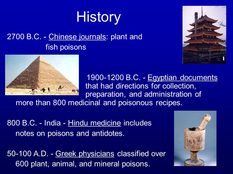 2700 B.C. - Chinese journals: plant and fish poisons 1900-1200 B.C. - Egyptian documents that had directions for collection, preparation, and administ