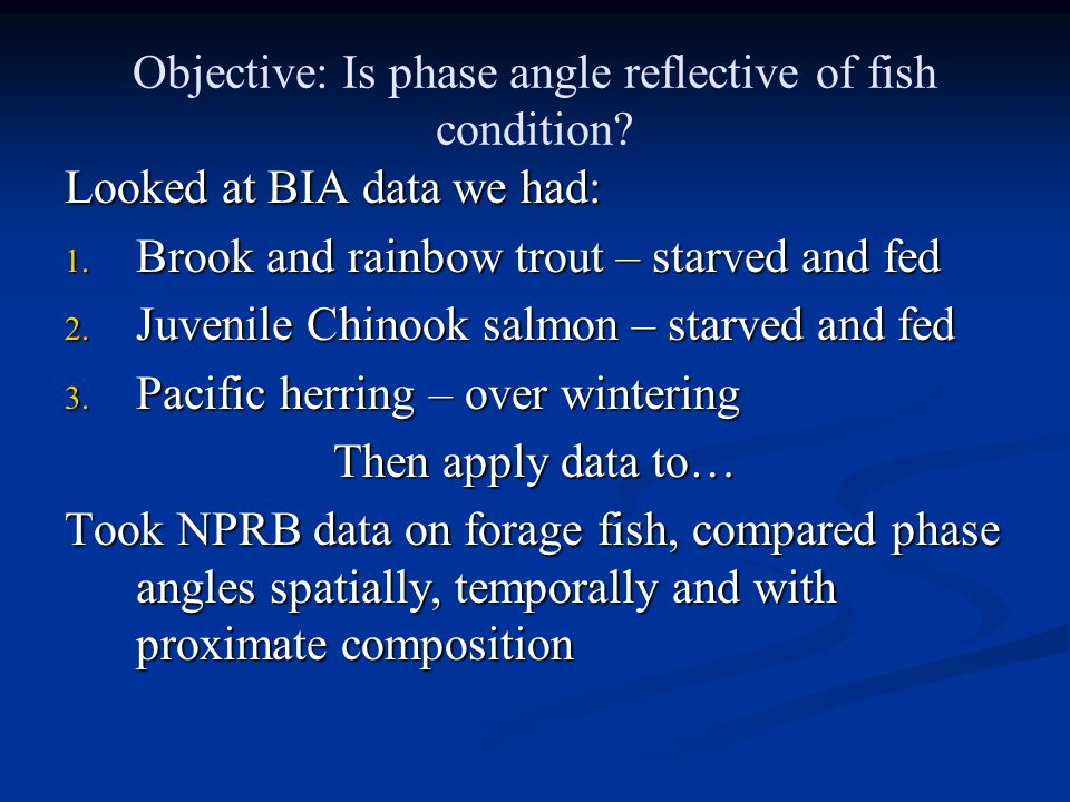 Objective: Is phase angle reflective of fish condition.