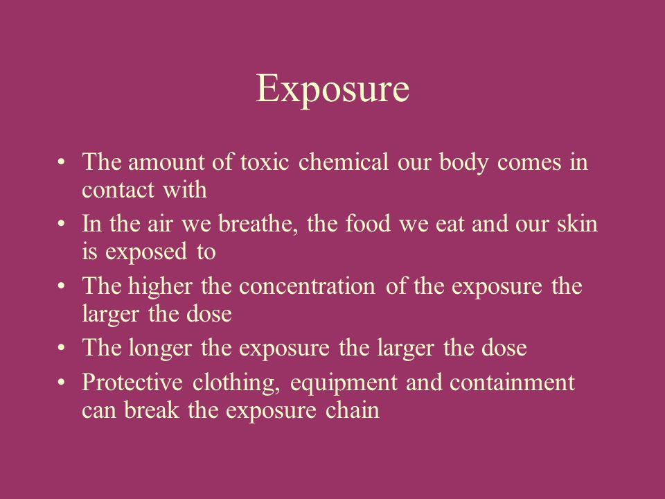 Toxic Effects Local Effects – damage caused at the site of first contact with toxicant (eyes, nose, throat, lungs, skin) Systemic Effects – Damage done by toxicants carried by the bloodstream to vital organs (liver, kidneys, heart, nervous and reproductive system
