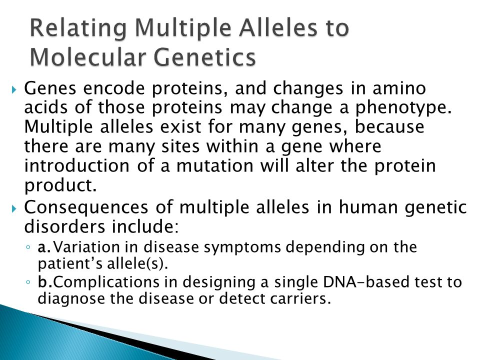  Genes encode proteins, and changes in amino acids of those proteins may change a phenotype. Multiple alleles exist for many genes, because there are