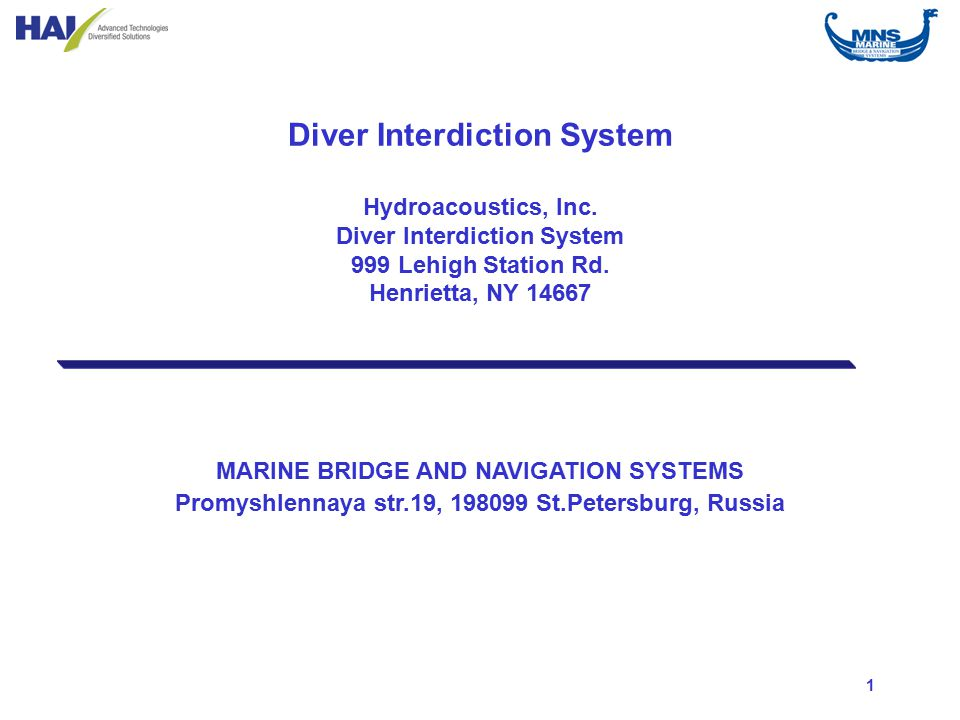 1 MARINE BRIDGE AND NAVIGATION SYSTEMS Promyshlennaya str.19, 198099 St.Petersburg, Russia Diver Interdiction System Hydroacoustics, Inc.