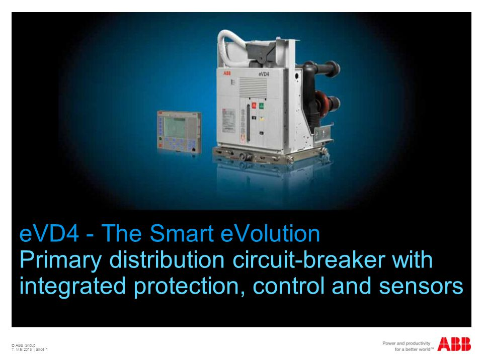 © ABB Group 7. Mai 2015 | Slide 1 eVD4 - The Smart eVolution Primary distribution circuit-breaker with integrated protection, control and sensors