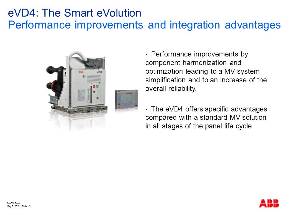 © ABB Group May 7, 2015 | Slide 15 eVD4: The Smart eVolution Performance improvements and integration advantages  Performance improvements by compone