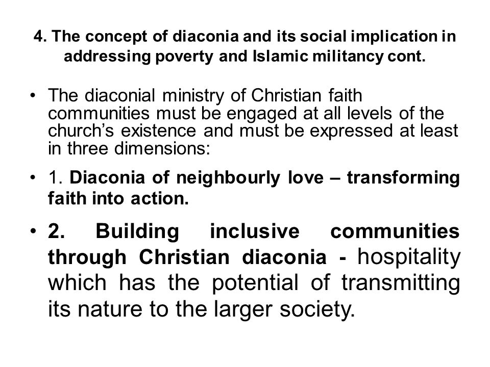 4. The concept of diaconia and its social implication in addressing poverty and Islamic militancy cont. The diaconial ministry of Christian faith comm