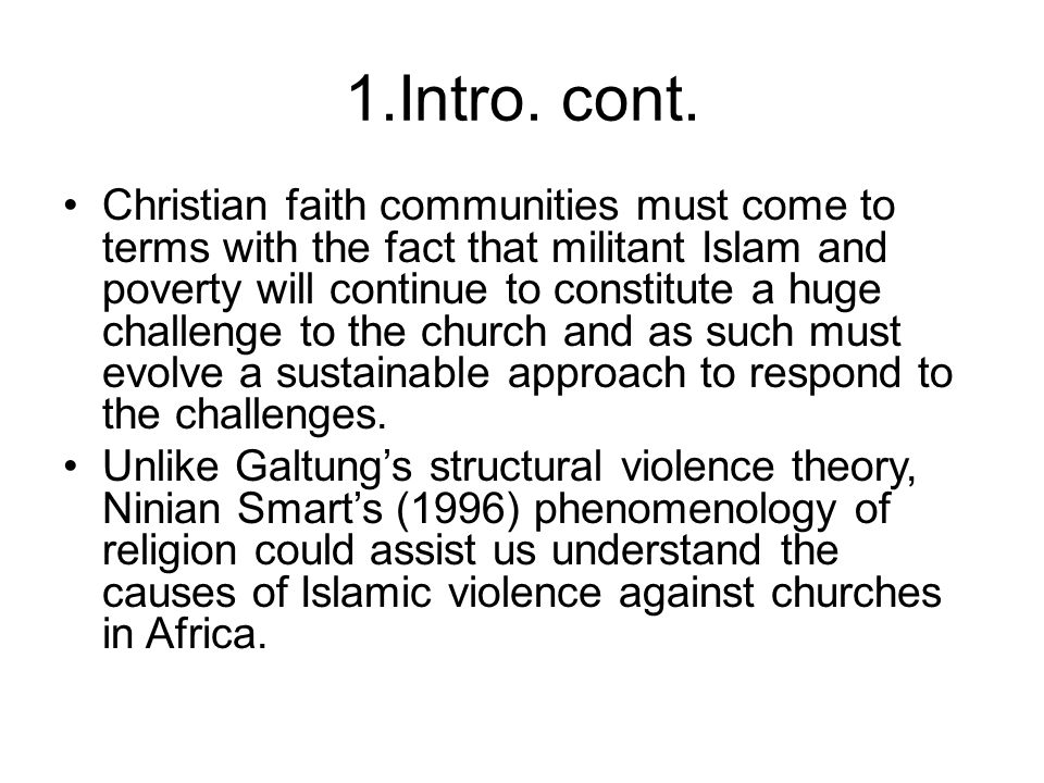 1.Intro. cont. Christian faith communities must come to terms with the fact that militant Islam and poverty will continue to constitute a huge challen