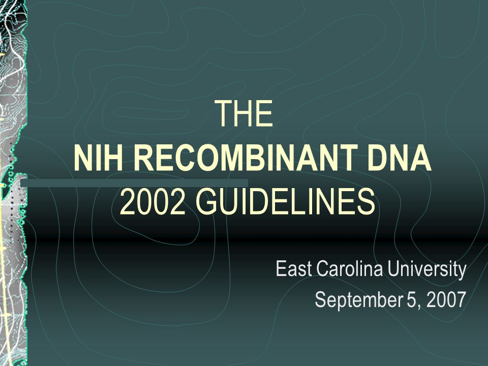 INTRODUCTION The National Institutes of Health ( NIH ) Guidelines for Research Involving Recombinant DNA Molecules is the reference document for research compliance with recombinant DNA molecules.
