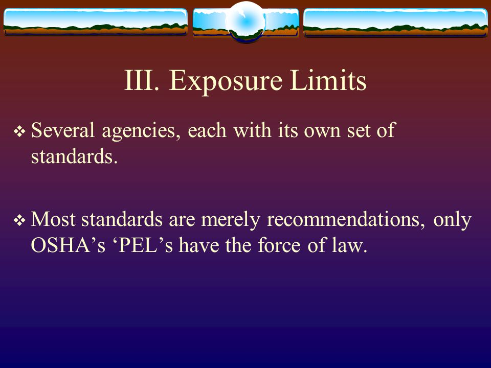 Occupational Safety and Health Administration  Permissible Exposure Limit PEL: Allowable limit for air contaminant, repeated exposure without adverse health effects.
