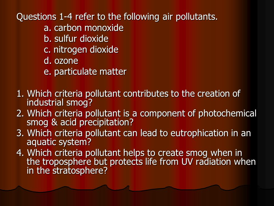 Questions 1-4 refer to the following air pollutants.