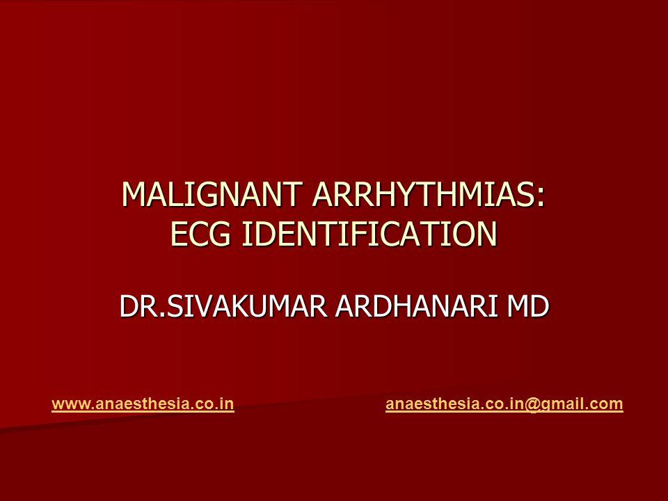 MALIGNANT ARRHYTHMIAS: ECG IDENTIFICATION DR.SIVAKUMAR ARDHANARI MD www.anaesthesia.co.inanaesthesia.co.in@gmail.com