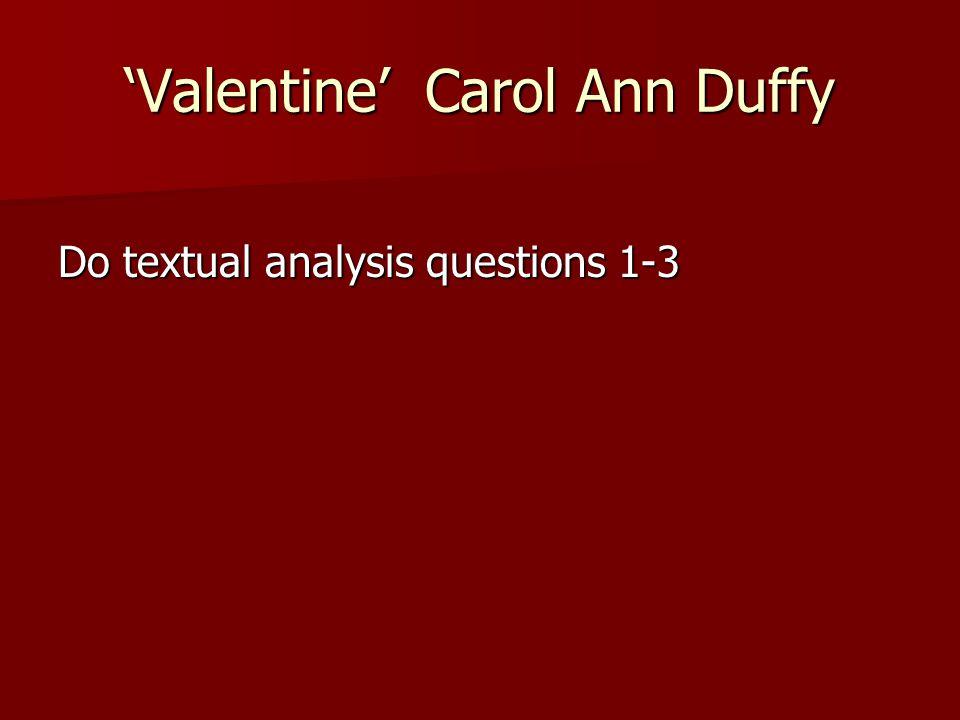 'Valentine' Carol Ann Duffy Do textual analysis questions 1-3