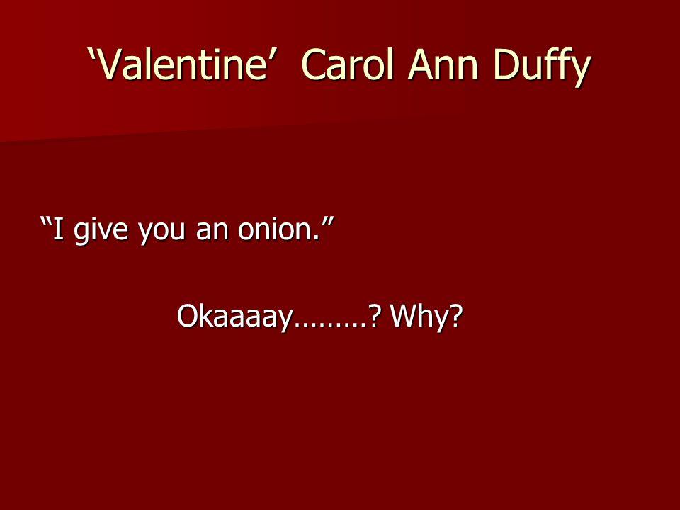 "'Valentine' Carol Ann Duffy ""I give you an onion."" Okaaaay………? Why?"