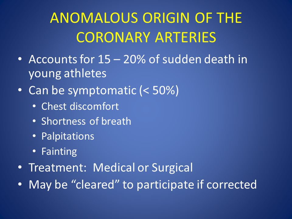 Accounts for 15 – 20% of sudden death in young athletes Can be symptomatic (< 50%) Chest discomfort Shortness of breath Palpitations Fainting Treatmen