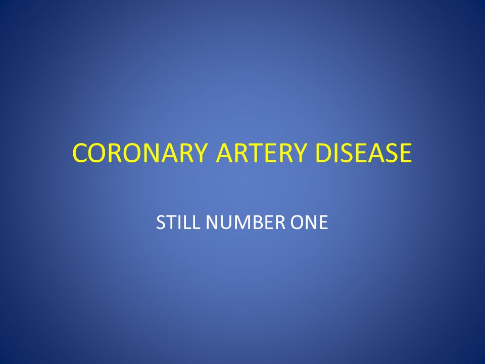 CORONARY ARTERY DISEASE STILL NUMBER ONE