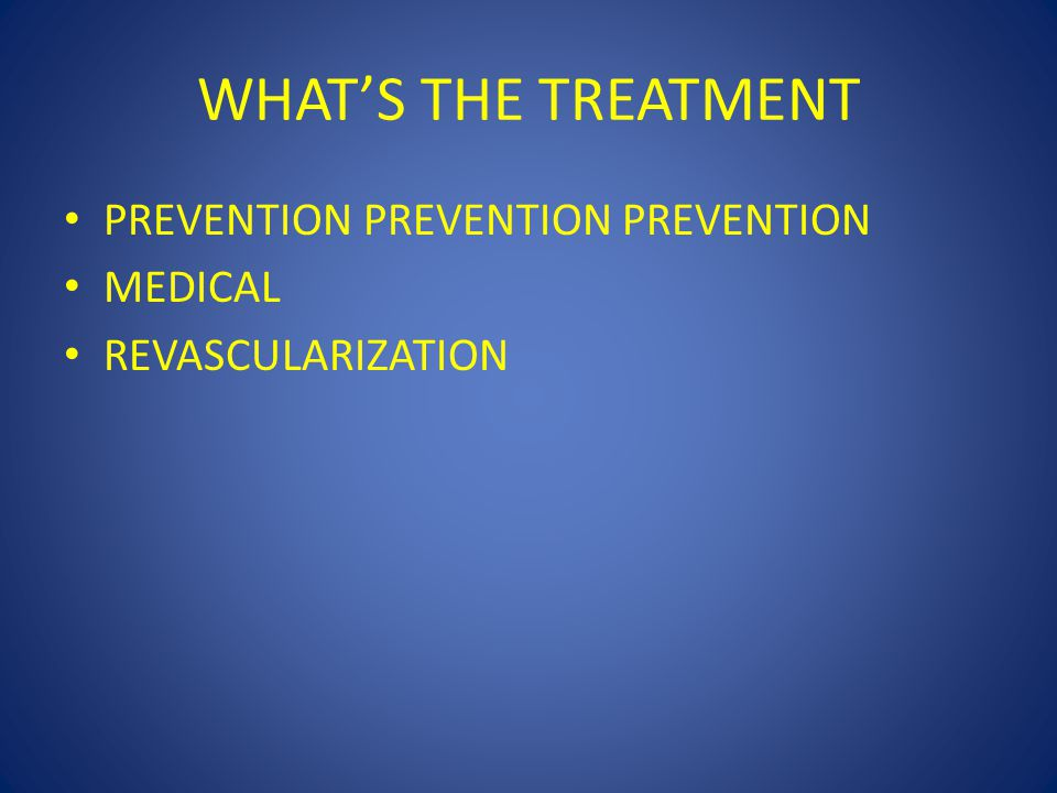 WHAT'S THE TREATMENT PREVENTION PREVENTION PREVENTION MEDICAL REVASCULARIZATION