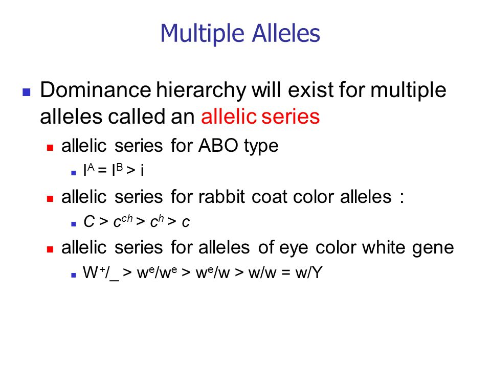Multiple Alleles Dominance hierarchy will exist for multiple alleles called an allelic series allelic series for ABO type I A = I B > i allelic series