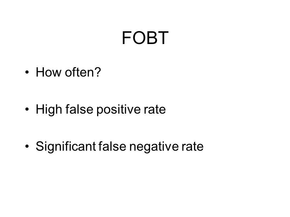 FOBT How often High false positive rate Significant false negative rate