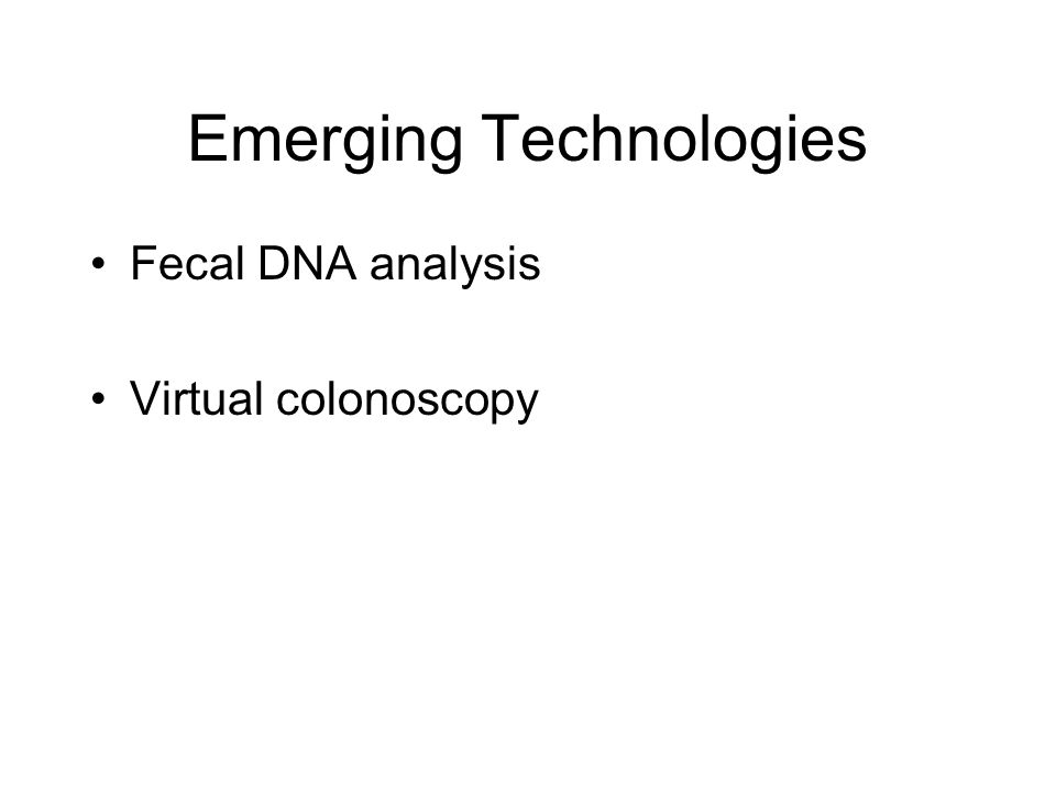 Emerging Technologies Fecal DNA analysis Virtual colonoscopy