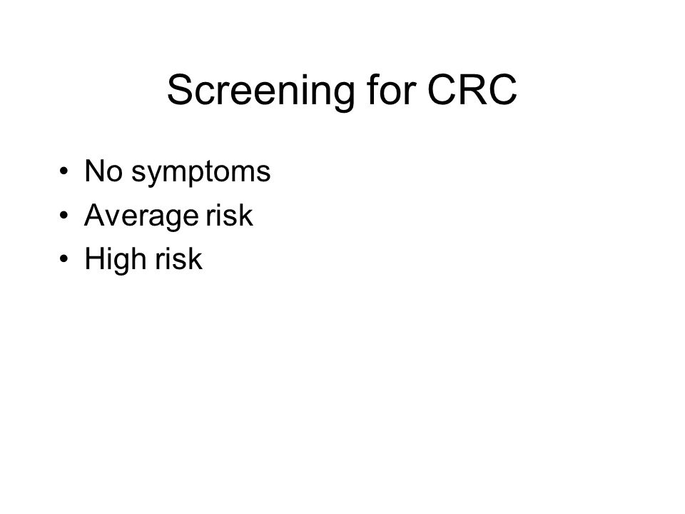 Screening for CRC No symptoms Average risk High risk