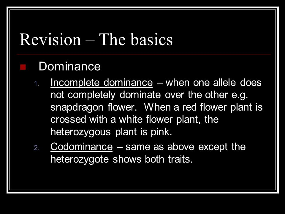 Revision – The basics Dominance 1.