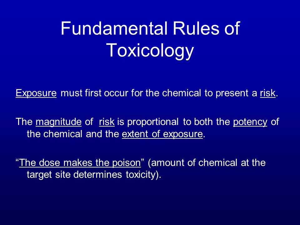 Fundamental Rules of Toxicology Exposure must first occur for the chemical to present a risk.
