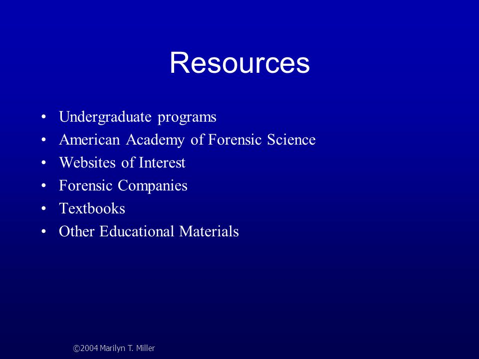 Resources Undergraduate programs American Academy of Forensic Science Websites of Interest Forensic Companies Textbooks Other Educational Materials ©2
