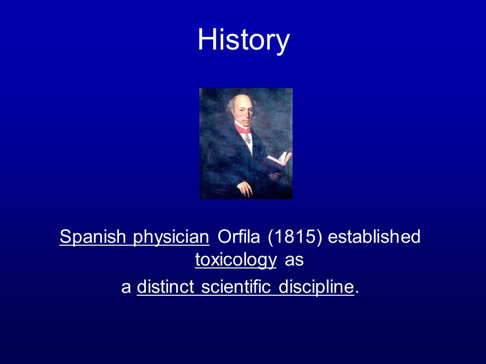 Spanish physician Orfila (1815) established toxicology as a distinct scientific discipline. History