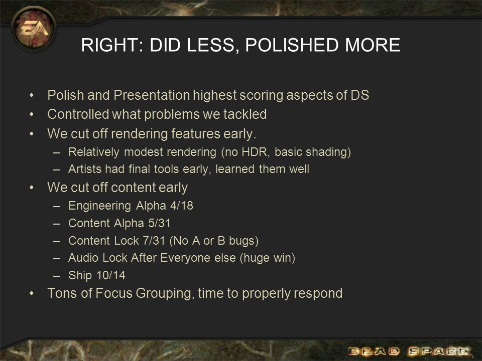 RIGHT: DID LESS, POLISHED MORE Polish and Presentation highest scoring aspects of DS Controlled what problems we tackled We cut off rendering features early.