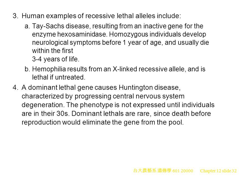台大農藝系 遺傳學 601 20000 Chapter 12 slide 32 3.Human examples of recessive lethal alleles include: a.Tay-Sachs disease, resulting from an inactive gene for the enzyme hexosaminidase.