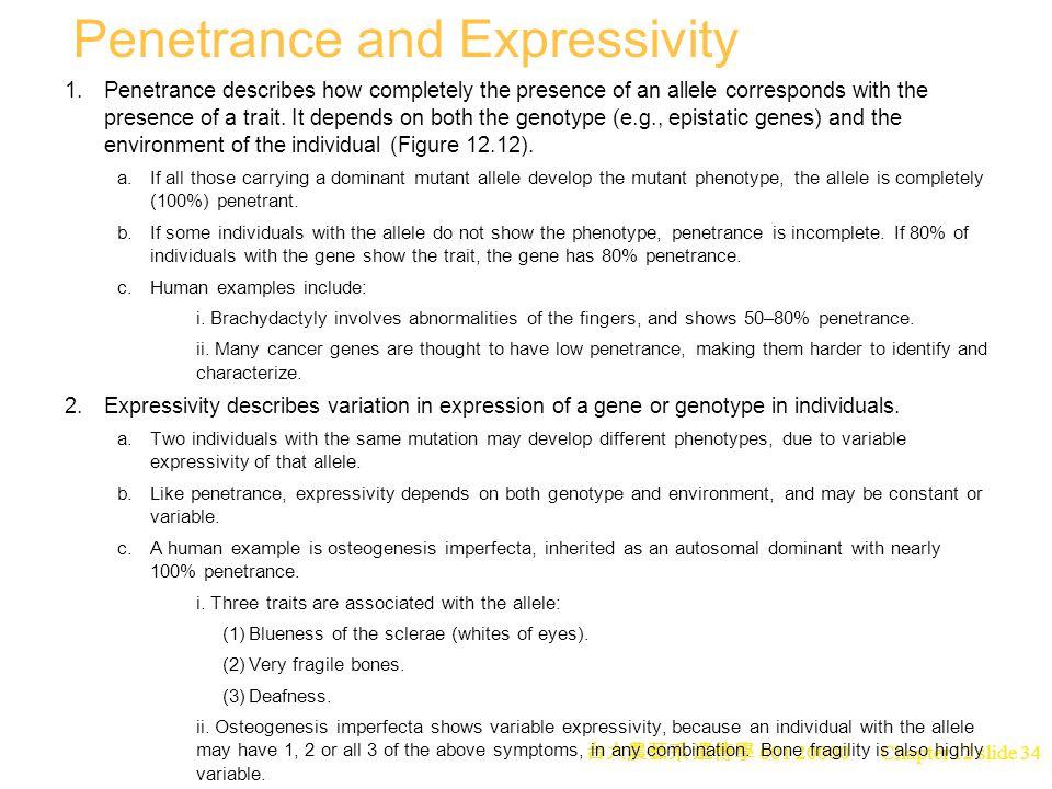 台大農藝系 遺傳學 601 20000 Chapter 12 slide 34 Penetrance and Expressivity 1.Penetrance describes how completely the presence of an allele corresponds with the presence of a trait.