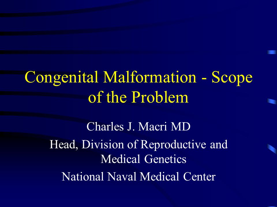 Congenital Malformation - Scope of the Problem Charles J.